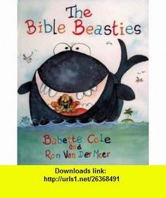 The Bible Beasties (9780551025950) Babette Cole, Ron Van Der Meer , ISBN-10: 0551025956  , ISBN-13: 978-0551025950 ,  , tutorials , pdf , ebook , torrent , downloads , rapidshare , filesonic , hotfile , megaupload , fileserve