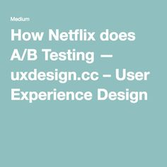 How Netflix does A/B Testing — uxdesign.cc – User Experience Design