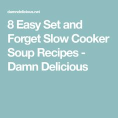 8 Easy Set and Forget Slow Cooker Soup Recipes - Damn Delicious