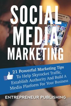 Social Media Marketing: 21 Powerful Marketing Tips To Help Skyrocket Traffic, Establish Authority And Build A Media Platform For Your Business (Social ... For Business, Branding, Marketing Strategy):Amazon.co.uk:Kindle Store