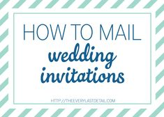 How To Mail Wedding Invitations || By Every Last Detail. || Featured in the 2-months-away free email reminder at MyWeddingReminders.com.
