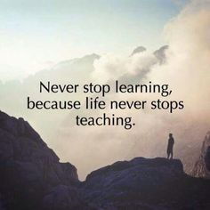 Never stop learning because life never stops teaching. Long Life Quotes, Live And Learn Quotes, Best Life Quotes, Positive Life Quotes, Life Quotes Travel, Life Happens Quotes, Life Coach Quotes, Life Lesson Quotes, Best Quotes And Sayings