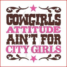 Cowgirls attitude cowboys-and-cowgirls