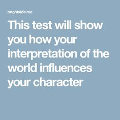 This test will show you how your interpretation ofthe world influences your character