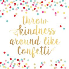 Throw Kindness Like Confetti Faux Gold Foil by DivineDesignsCo