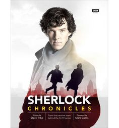 Sherlock Chronicles by Steve Tribe. Discover how the Sherlock team adapted classic adventures and puzzles for a fresh new world. Sherlock: Chronicles unlocks the secrets of each unforgettable case in the words of the show's creators, cast, and crew. Mark Gatiss, Steven Moffat, The Dj, The A Team, Martin Freeman, Benedict Cumberbatch, Sherlock Cumberbatch, Benedict Sherlock, Sherlock Holmes