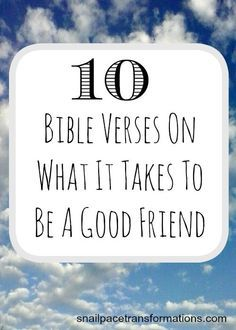 In order to have good friends you need to be a good friends and the keys to being a good friend are found in these 10 bible verses.