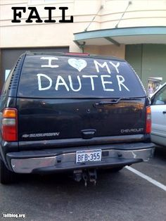 #Fail If you can't spell daughter, you shouldn't be allowed to have one