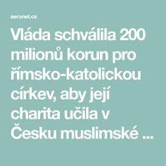 Vláda schválila 200 milionů korun pro římsko-katolickou církev, aby její charita učila v Česku muslimské uprchlíky tomu, co je to demokracie!   AE News