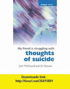Struggling with thoughts of suicide (My Friend is struggling with...) (9781845503574) Josh McDowell, Ed Stewart , ISBN-10: 1845503570  , ISBN-13: 978-1845503574 ,  , tutorials , pdf , ebook , torrent , downloads , rapidshare , filesonic , hotfile , megaupload , fileserve