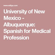 University of New Mexico - Albuquerque: Spanish for Medical Profession