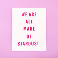 we are all made of stardust art print - white with hot pink lettering