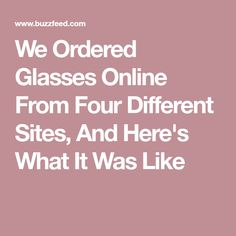 7149b4e868 We Ordered Glasses Online From Four Different Sites