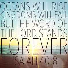 Oceans will rise kingdoms will fall but the word of the Lord stands forever.-#Christ #quote