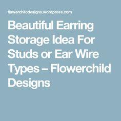 Beautiful Earring Storage Idea For Studs or Ear Wire Types – Flowerchild Designs Stud Earring Storage, Beautiful Earrings, Studs, Wire, Deco, Design, Jewelry, Jewlery, Jewerly