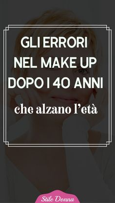 Make-up errors after age 40 that raise the age- Gli errori nel make up dopo i 40 anni che alzano l'età - Face Care, Skin Care, Beauty Makeup, Hair Beauty, Beauty Case, Hair Removal, The Cure, Beauty Hacks, Make Up
