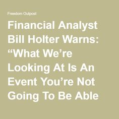 """Financial Analyst Bill Holter Warns: """"What We're Looking At Is An Event You're Not Going To Be Able To Recover From"""" """"Things are breaking down, something big is happening,"""" according to leading alternative news web site SGT Report."""