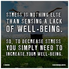 Most people have it exactly the other way around - They hope to somehow decrease their stress, so they can feel better and more relaxed. But by doing more things you truly enjoy, expressing your emotions and taking enough rest (in others words; increasing your well-being), your stress decreases automatically.  Taking all kinds of medication or supplements doesn't really help - they only focus on the symptoms, not on the underlying problem itself.