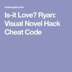 Is-it Love? Ryan: Visual Novel Hack Cheat Code