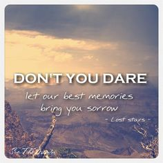 Lost stars lyrics # begin again # don't you dare let our best memories bring you sorrow