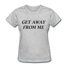 Get Away From Me T-Shirts