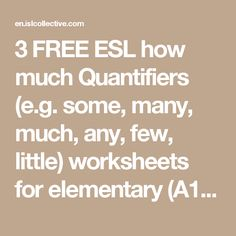 3 FREE ESL how much Quantifiers (e.g. some, many, much, any, few, little) worksheets  for elementary (A1) level