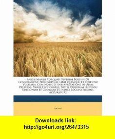 Anicii Manlii Torquati Severini Boethii De Consolatione Philosophiae Libri Quinque Ex Editione Vulpiana, Cum Notis Et Interpretatione in Usum ... Locupletissimo, Accurate Re (Latin Edition) (9781146179300) Boethius , ISBN-10: 1146179308  , ISBN-13: 978-1146179300 ,  , tutorials , pdf , ebook , torrent , downloads , rapidshare , filesonic , hotfile , megaupload , fileserve