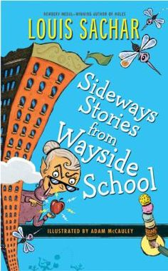 Sideways Stories from Wayside School, by Louis Sachar - J/SAC Presents humorous episodes from the classroom on the thirtieth floor of Wayside School, which was accidentally built sideways with one classroom on each story.
