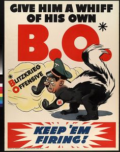 """Give Him A Whiff Of His Own B.O. - Keep 'Em Firing!"" ~ WWII anti Nazi poster."