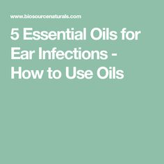 5 Essential Oils for Ear Infections - How to Use Oils