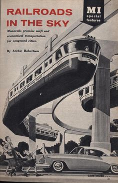 I'm hoping some of these transit options will be reconsidered as new technologies become available. I love the monorail idea. Love the retro picture too. Vintage Advertisements, Vintage Ads, Train Posters, Science Fiction Art, Expo, Vintage Travel Posters, Dieselpunk, Locomotive, Transportation