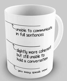 "Once you have reached the ""You May Speak Now"" level you have had enough coffee to function properly. lol"