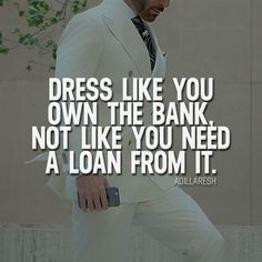 Dress like you own the bank, not like you need a loan from it. How do you feel a. Dress like you own the bank, not like you need a loan from it. How do you feel about this? >> Adil Laresh for more! Wise Quotes, Attitude Quotes, Success Quotes, Motivational Quotes, Inspirational Quotes, Career Quotes, Top Quotes, People Change Quotes, People Quotes