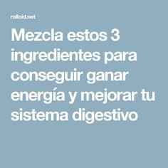 Mezcla estos 3 ingredientes para conseguir ganar energía y mejorar tu sistema digestivo