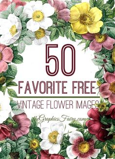 50 Favorite Free Vintage Flower Images! Great for making Crafts and Printables!