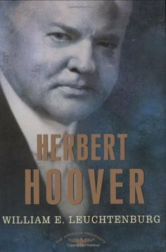 Herbert Hoover: The American Presidents Series: The 31st President, 1929-1933 (American Presidents (Times)) by William E. Leuchtenburg. $14.61. Series - American Presidents (Times). 208 pages. Publisher: Times Books (January 6, 2009). Publication: January 6, 2009