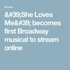 'She Loves Me' becomes first Broadway musical to stream online