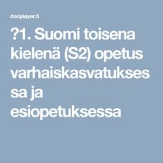 ⭐1. Suomi toisena kielenä (S2) opetus varhaiskasvatuksessa ja esiopetuksessa Viera, Pre School, Speech Therapy, Singing, Language, Teaching, Free, Therapy Ideas, Toddlers