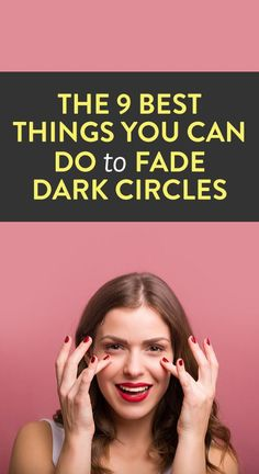 The 9 Best Things You Can Do to Fade Dark Circles