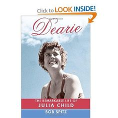 "Dearie: The Remarkable Life of Julia Child - well-reviewed in ""Cooking Light,"" they said, ""This is a book for mothers or fathers to give daughters, having to do with the rewards of finding, early on, the indomitable will to make one's own life always interesting, and what risks that carries - and the essential requirement that you surround yourself with interesting people."""