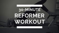 Pilates Reformer Workout: 30 minutes, Full Body