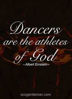 ♫♪ Dancers ♪♫  are the athletes of God ~ Art quote by Albert Einstein