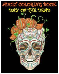 Adult Coloring Book Day Of The Dead Gothic And Halloween