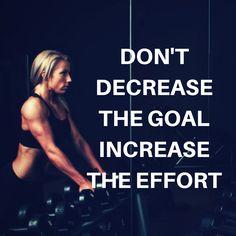 Don't decrease the goal, increase the effort. http://newestweightloss.com #weightloss #diet #weightlossmotivation #fitspo