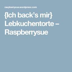 {Ich back's mir} Lebkuchentorte – Raspberrysue