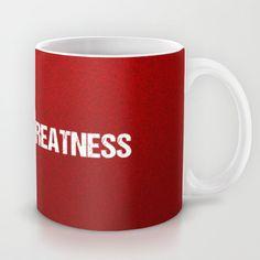 GREATNESS Mug by Brandon sawyer - $15.00