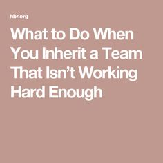 What to Do When You Inherit a Team That Isn't Working Hard Enough