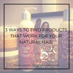 3 Ways To Find Products That Work For Your Natural Hair http://www.happilyevernatural.com/going-natural/how-to-find-products-that-work-for-your-natural-hair/