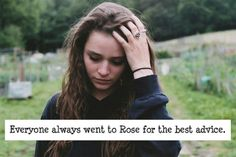 Everyone always went to Rose for the best advice. ...