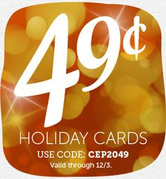 49¢ Holiday Card offer. Take advantage of this sneak peek deal before the holiday rush. Use Code: CEP2049 - Offer valid through 12/3.